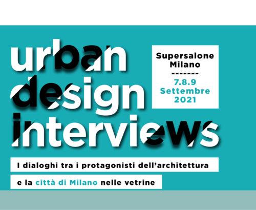 """""""Urban Design Interview"""" le interviste al Fuorisalone 2021"""